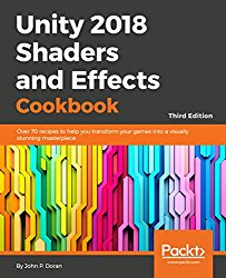 Unity 2018 Shaders and Effects Cookbook – Third Edition: Over 70 recipes to help you transform your games into a visually stunning masterpiece