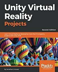 Unity Virtual Reality Projects: Learn Virtual Reality by developing more than 10 engaging projects with Unity 2018