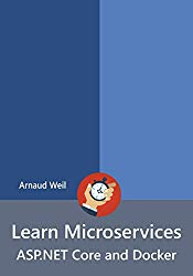 Learn Microservices – ASP.NET Core and Docker: Be ready for coding Microservices next week using ASP.NET Core and Docker