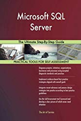 Microsoft SQL Server: The Ultimate Step-By-Step Guide