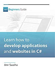 .NET Beginners Guide: Learn how to develop applications and websites using .NET and C#