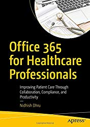 Office 365 for Healthcare Professionals: Improving Patient Care Through Collaboration, Compliance, and Productivity