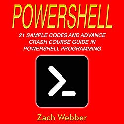 PowerShell: 21 Sample Codes and Advance Crash Course Guide in PowerShell Programming