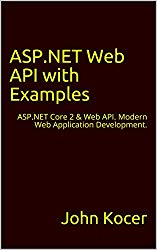 ASP.NET Web API with Examples: ASP.NET Core 2 & Web API. Modern Web Application Development.