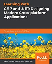 Learning Path – C# 7 and .NET: Designing Modern Cross-platform Applications: Build powerful cross platforms applications by leveraging the versatility of these programming tools