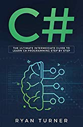 C#: The Ultimate Intermediate Guide to Learn C# Programming Step by Step