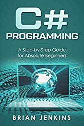 C# Programming: A Step-by-Step Guide for Absolute Beginners