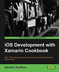 iOS Development with Xamarin Cookbook – More than 100 Recipes, Solutions, and Strategies for Simpler iOS Development