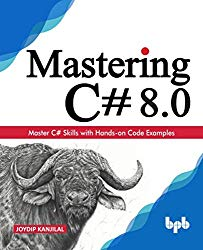 Mastering C# 8.0: Master C# Skills with Hands-on Code Examples (English Edition)