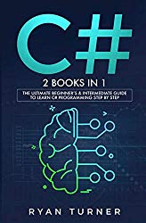 C#: 2 BOOKS IN 1 – The Ultimate Beginner's & Intermediate Guide to Learn C# Programming Step By Step